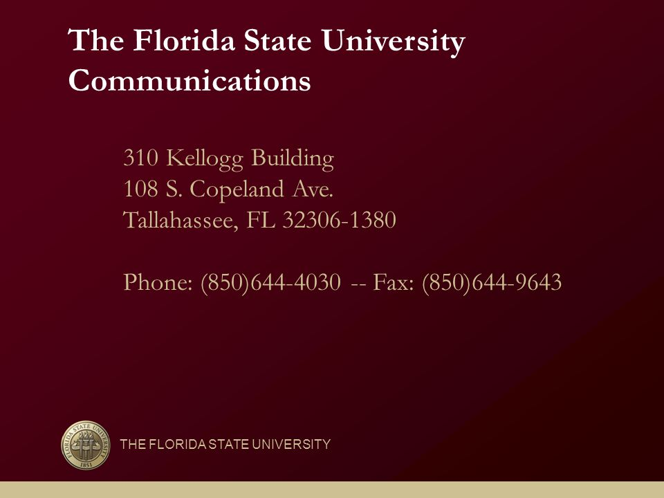 310 Kellogg Building 108 S. Copeland Ave. Tallahassee, FL 32306-1380 Phone: (850)644-4030 -- Fax: (850)644-9643 The Florida State University Communica