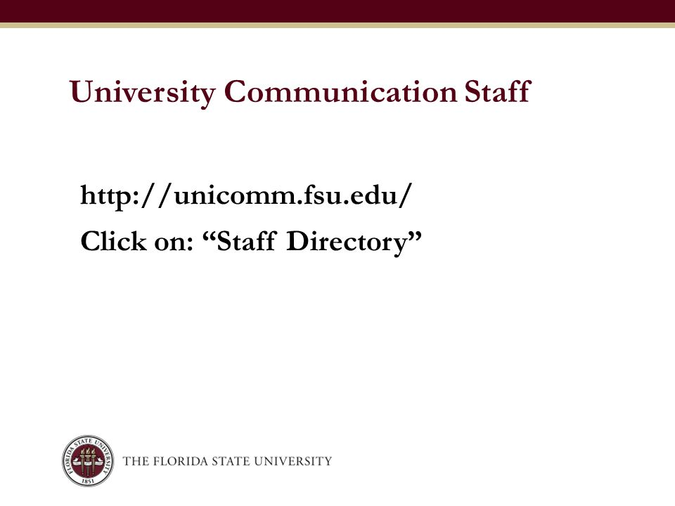 "University Communication Staff http://unicomm.fsu.edu/ Click on: ""Staff Directory"""