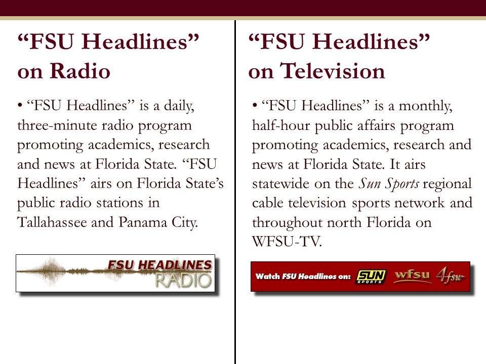 """FSU Headlines"" is a daily, three-minute radio program promoting academics, research and news at Florida State. ""FSU Headlines"" airs on Florida State'"
