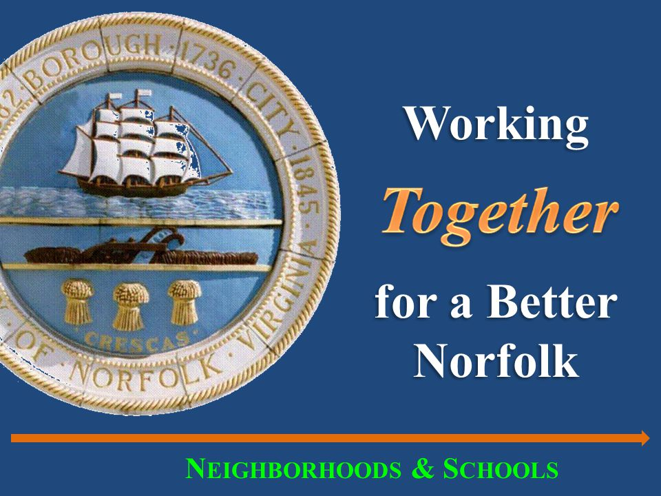 Working for a Better Norfolk N EIGHBORHOODS & S CHOOLS