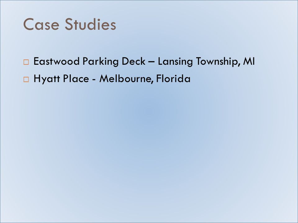 Case Studies  Eastwood Parking Deck – Lansing Township, MI  Hyatt Place - Melbourne, Florida
