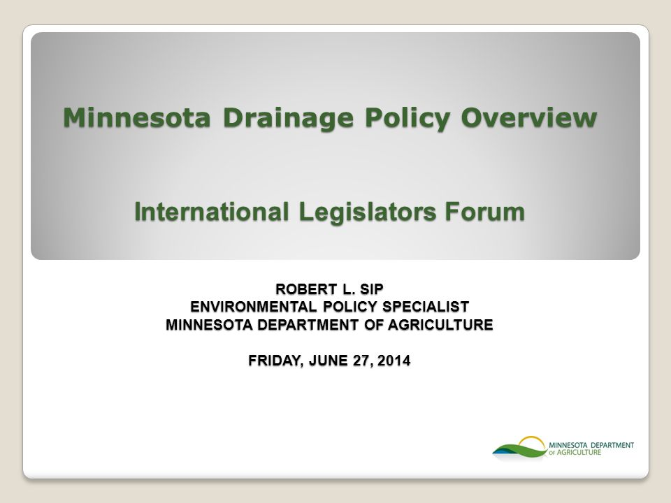 Minnesota Drainage Policy Overview International Legislators Forum ROBERT L.