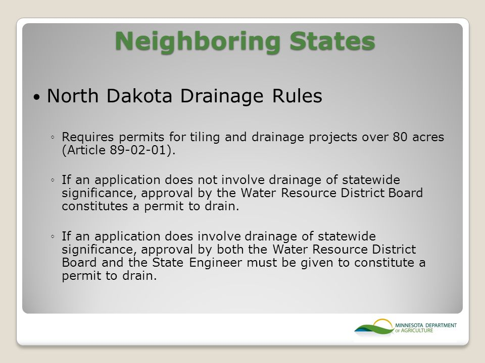 Neighboring States North Dakota Drainage Rules ◦Requires permits for tiling and drainage projects over 80 acres (Article 89-02-01).