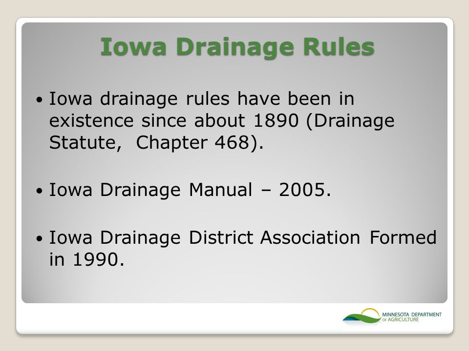 Iowa Drainage Rules Iowa drainage rules have been in existence since about 1890 (Drainage Statute, Chapter 468).