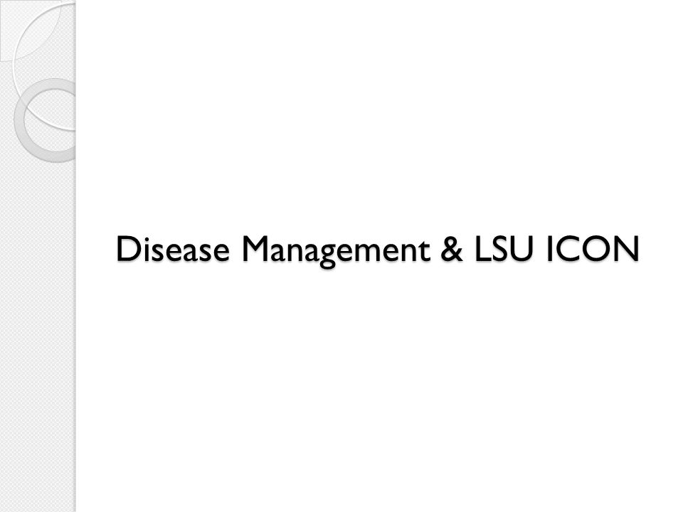 Disease Management & LSU ICON