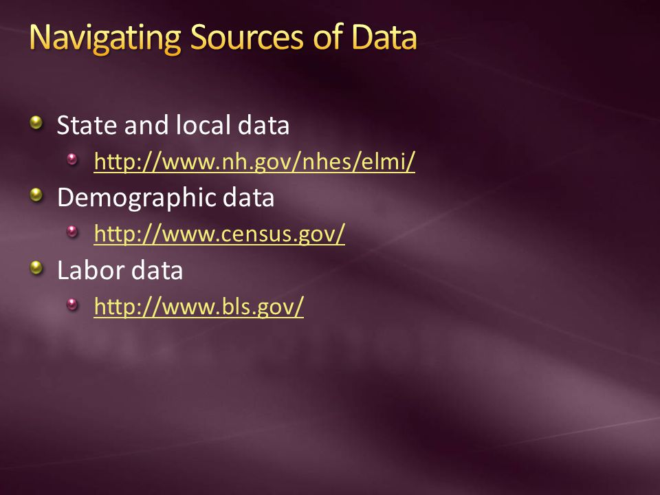State and local data http://www.nh.gov/nhes/elmi/ Demographic data http://www.census.gov/ Labor data http://www.bls.gov/