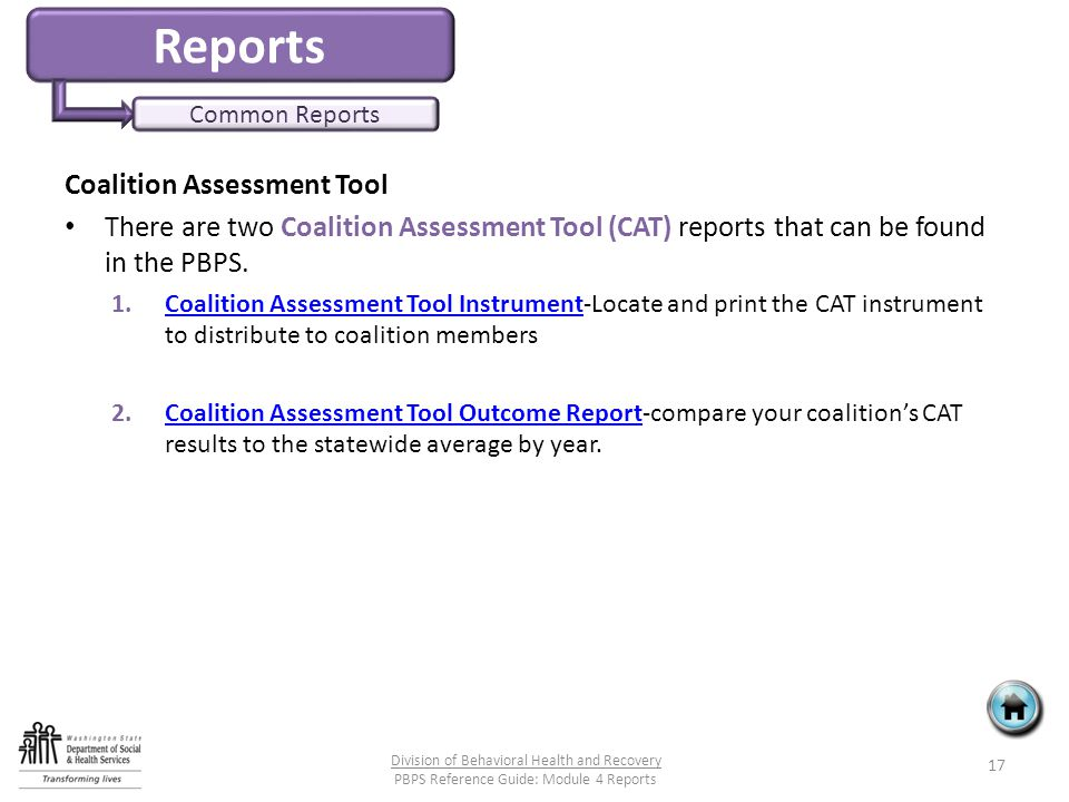 Reports Common Reports Coalition Assessment Tool There are two Coalition Assessment Tool (CAT) reports that can be found in the PBPS.