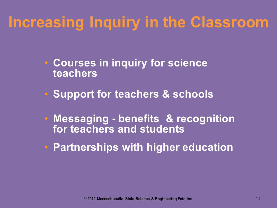 Increasing Inquiry in the Classroom 11 Courses in inquiry for science teachers Support for teachers & schools Messaging - benefits & recognition for t