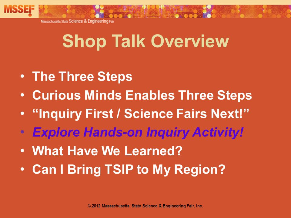 "Shop Talk Overview The Three Steps Curious Minds Enables Three Steps ""Inquiry First / Science Fairs Next!"" Explore Hands-on Inquiry Activity! What Hav"