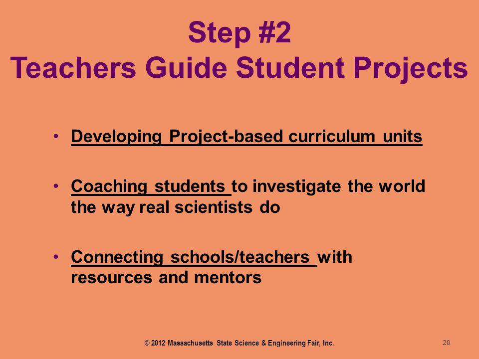 Step #2 Teachers Guide Student Projects 20 Developing Project-based curriculum units Coaching students to investigate the world the way real scientist