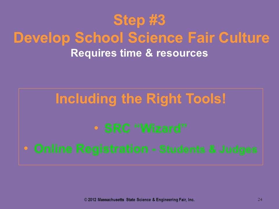 "Step #3 Develop School Science Fair Culture Requires time & resources 24 Including the Right Tools! SRC ""Wizard"" Online Registration - Students & Judg"
