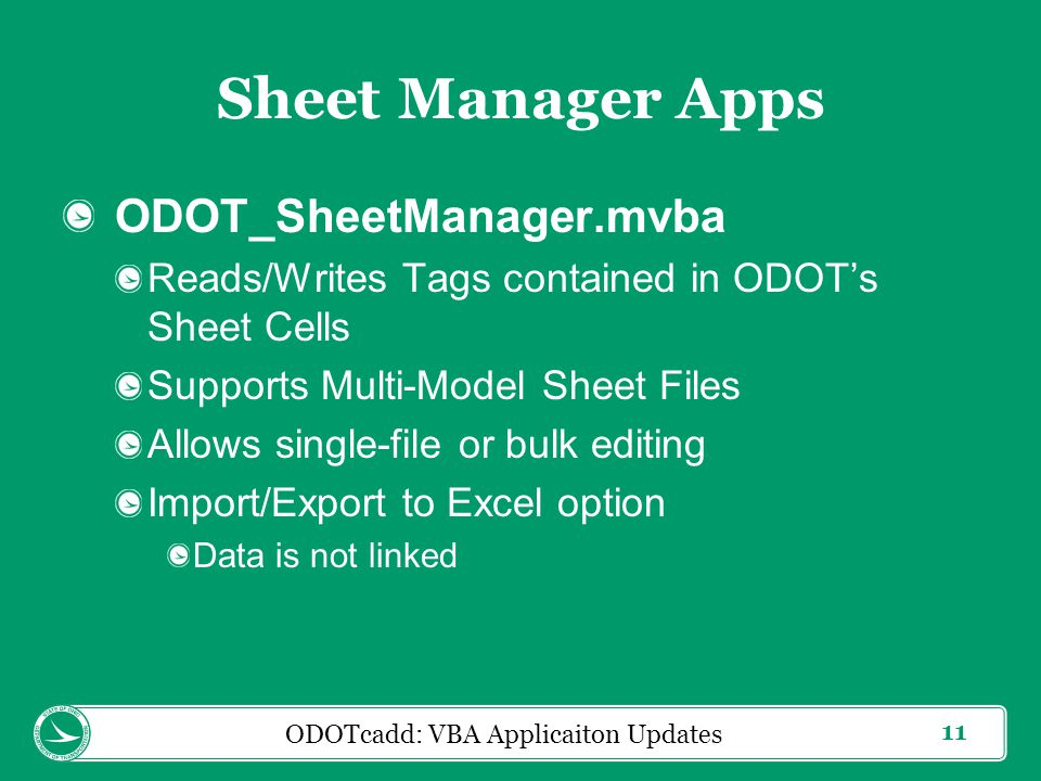 11 Sheet Manager Apps ODOT_SheetManager.mvba Reads/Writes Tags contained in ODOT's Sheet Cells Supports Multi-Model Sheet Files Allows single-file or bulk editing Import/Export to Excel option Data is not linked ODOTcadd: VBA Applicaiton Updates