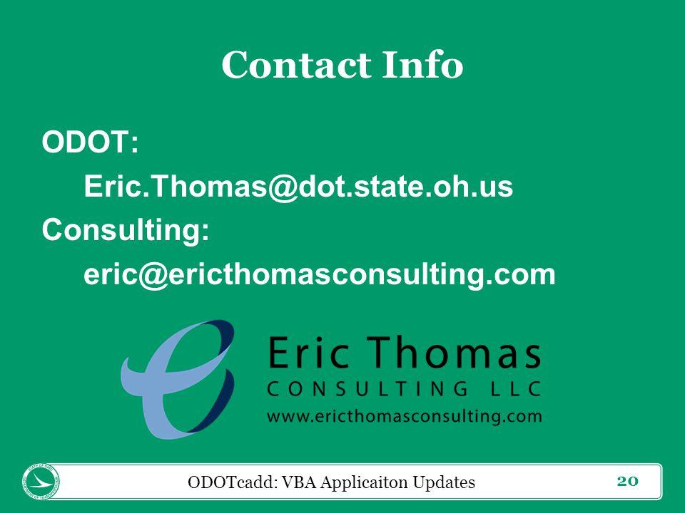 20 Contact Info ODOT: Eric.Thomas@dot.state.oh.us Consulting: eric@ericthomasconsulting.com ODOTcadd: VBA Applicaiton Updates