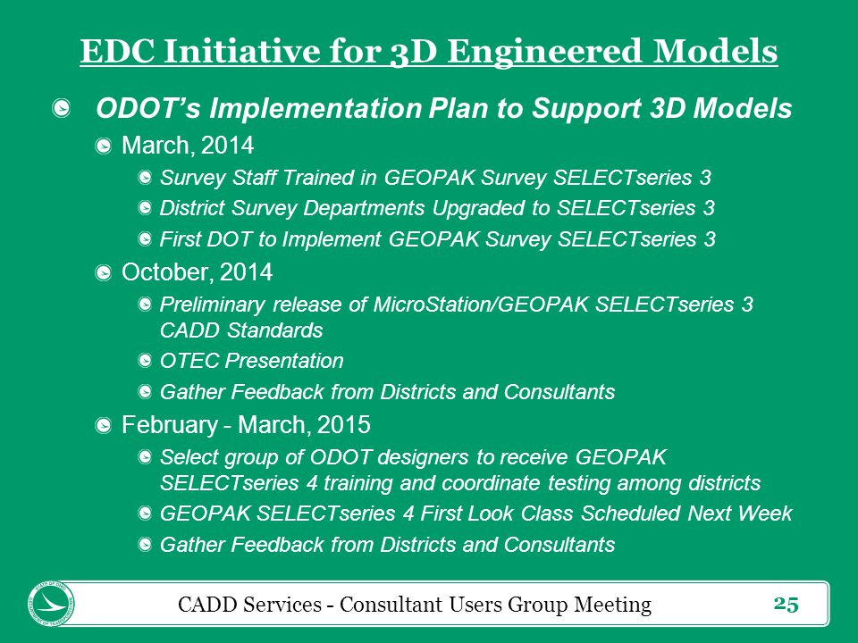 25 EDC Initiative for 3D Engineered Models ODOT's Implementation Plan to Support 3D Models March, 2014 Survey Staff Trained in GEOPAK Survey SELECTser