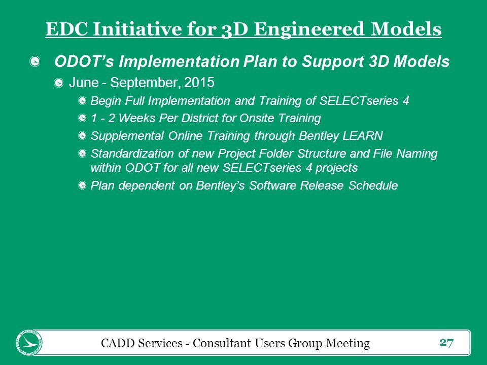 27 EDC Initiative for 3D Engineered Models ODOT's Implementation Plan to Support 3D Models June - September, 2015 Begin Full Implementation and Traini