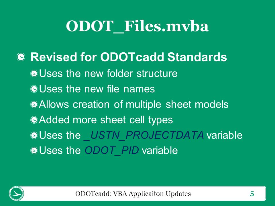 6 ODOT_Files.mvba Access from the MicroStation Pull- Down Menu: ODOT > File Management > Create Design Files ODOTcadd: VBA Applicaiton Updates