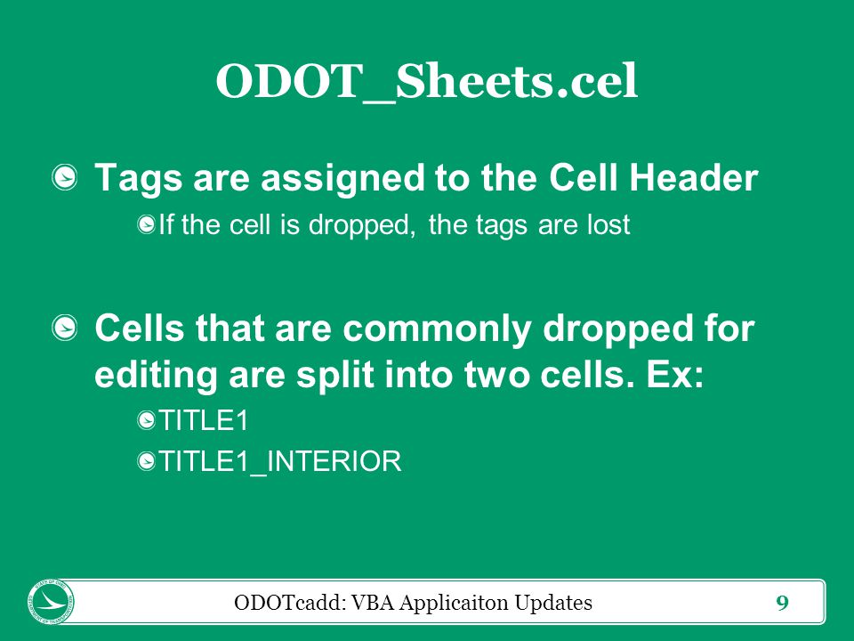 9 ODOT_Sheets.cel Tags are assigned to the Cell Header If the cell is dropped, the tags are lost Cells that are commonly dropped for editing are split
