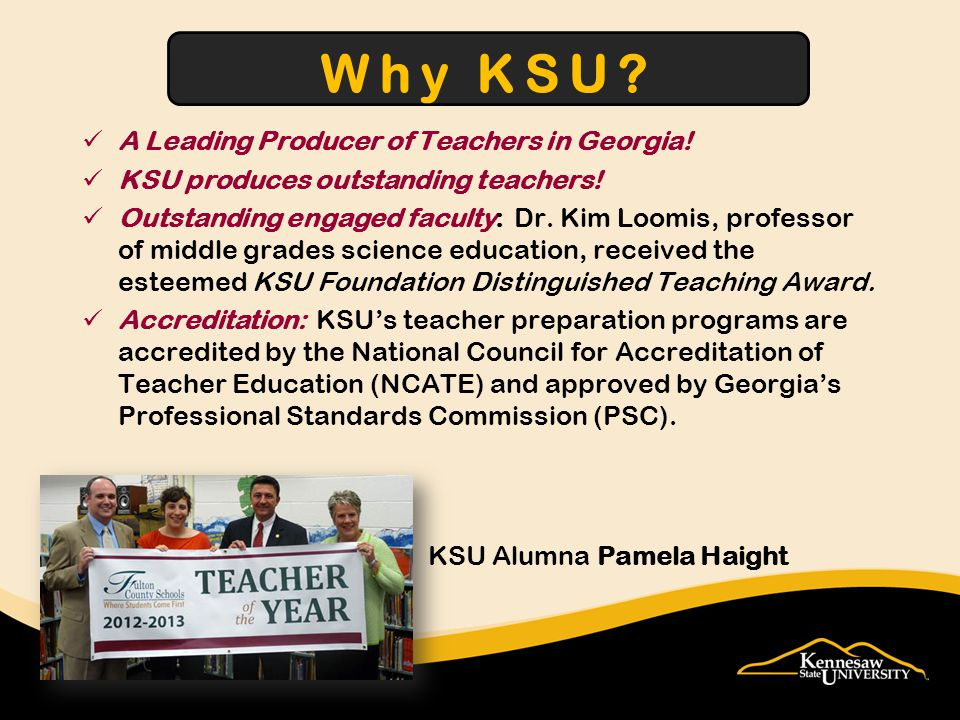 A Leading Producer of Teachers in Georgia. KSU produces outstanding teachers.