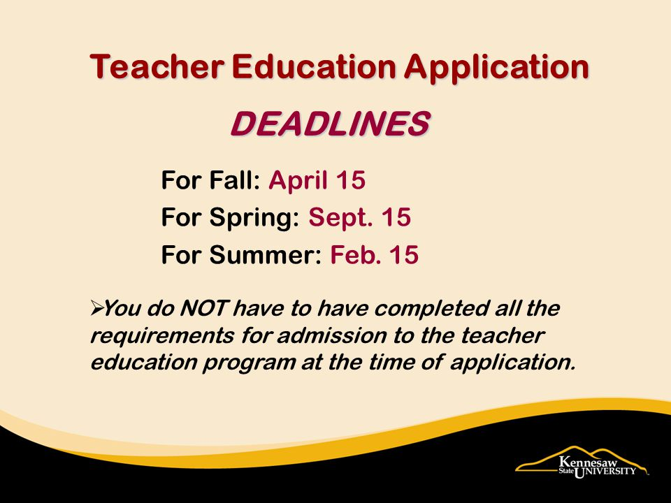 Teacher Education Application DEADLINES For Fall: April 15 For Spring: Sept.