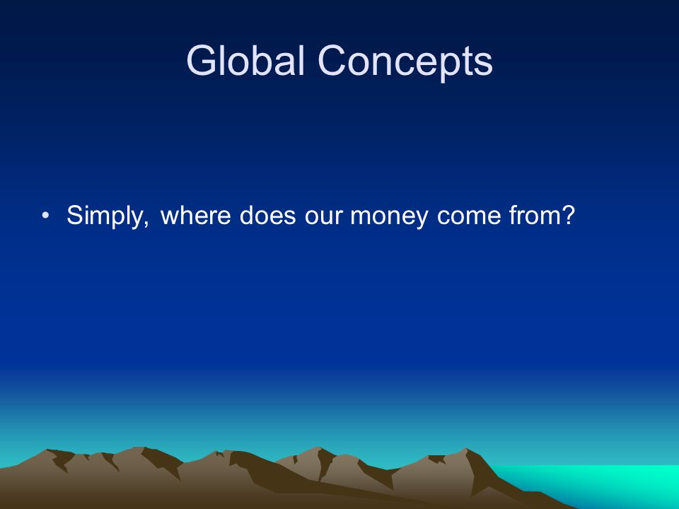 Global Concepts Simply, where does our money come from?