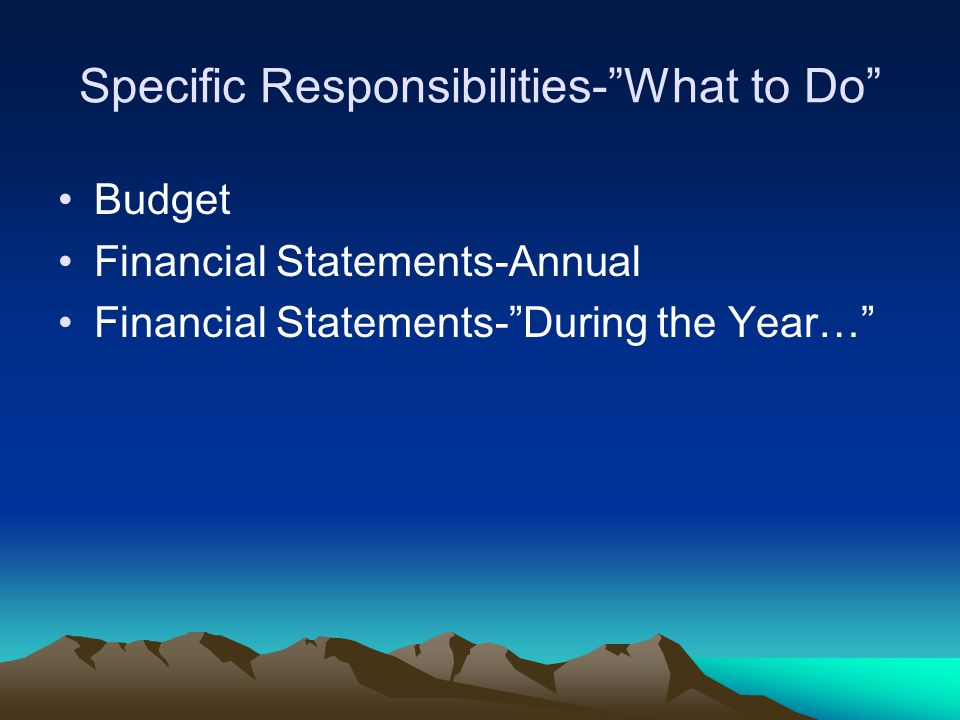Specific Responsibilities- What to Do Budget Financial Statements-Annual Financial Statements- During the Year…