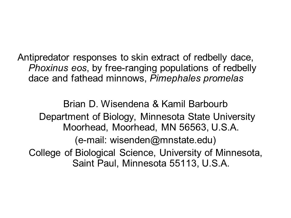 Antipredator responses to skin extract of redbelly dace, Phoxinus eos, by free-ranging populations of redbelly dace and fathead minnows, Pimephales promelas Brian D.