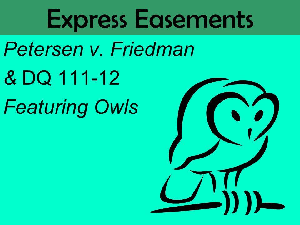 Express Easements Petersen v. Friedman & DQ 111-12 Featuring Owls