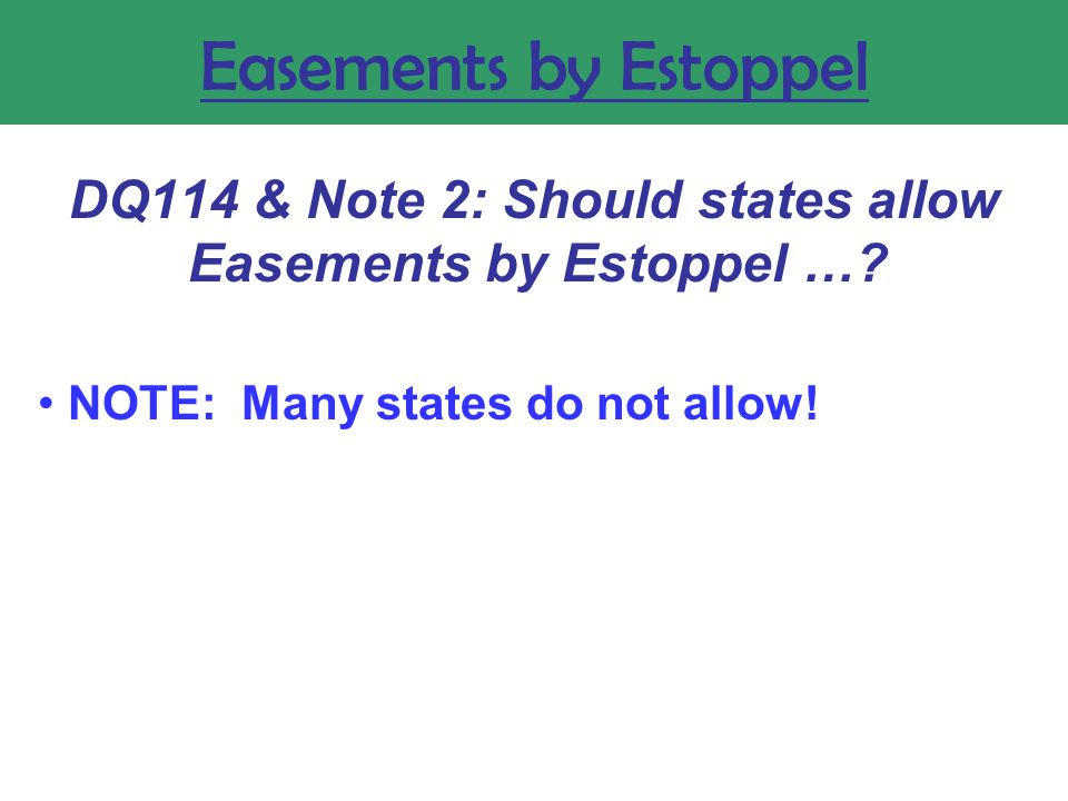 Easements by Estoppel DQ114 & Note 2: Should states allow Easements by Estoppel ….