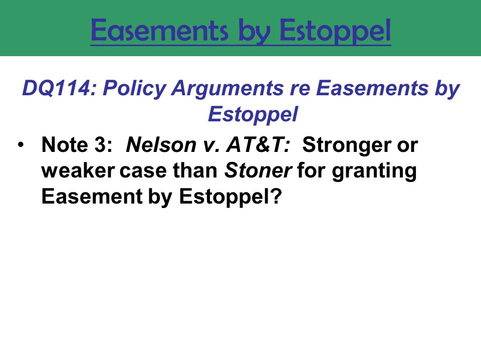 Easements by Estoppel DQ114: Policy Arguments re Easements by Estoppel Note 3: Nelson v.