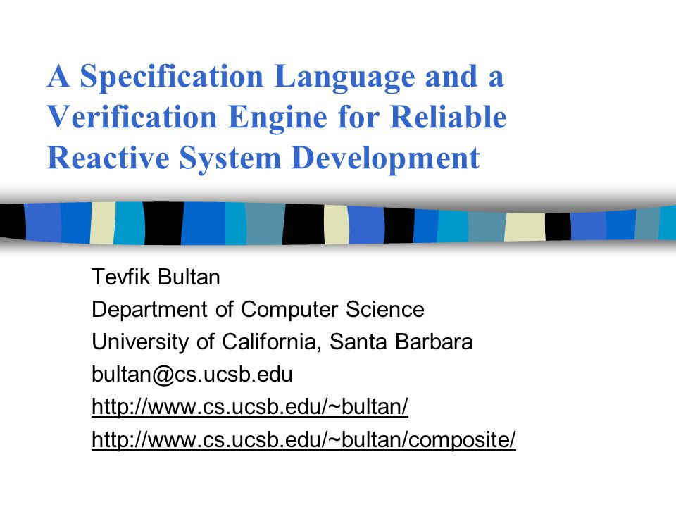 A Specification Language and a Verification Engine for Reliable Reactive System Development Tevfik Bultan Department of Computer Science University of