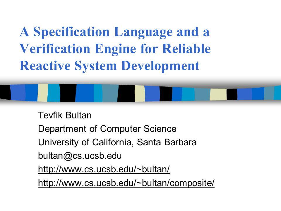 Towards Verifiable Specification Languages Tevfik Bultan Department of Computer Science University of California, Santa Barbara bultan@cs.ucsb.edu http://www.cs.ucsb.edu/~bultan/ http://www.cs.ucsb.edu/~bultan/composite/