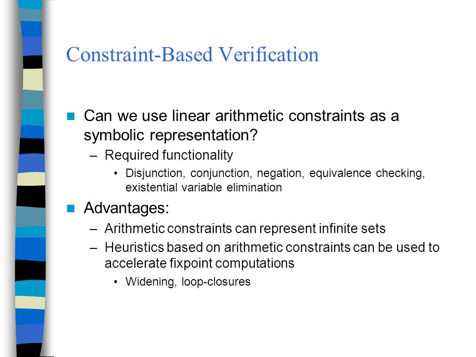 Constraint-Based Verification Can we use linear arithmetic constraints as a symbolic representation.