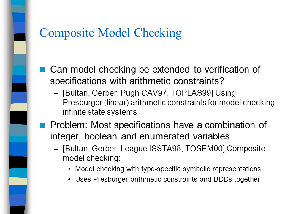 Composite Model Checking Can model checking be extended to verification of specifications with arithmetic constraints? –[Bultan, Gerber, Pugh CAV97, T