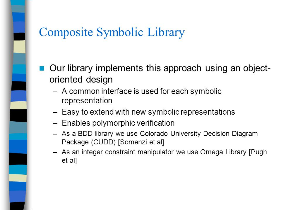 Composite Symbolic Library Our library implements this approach using an object- oriented design –A common interface is used for each symbolic represe