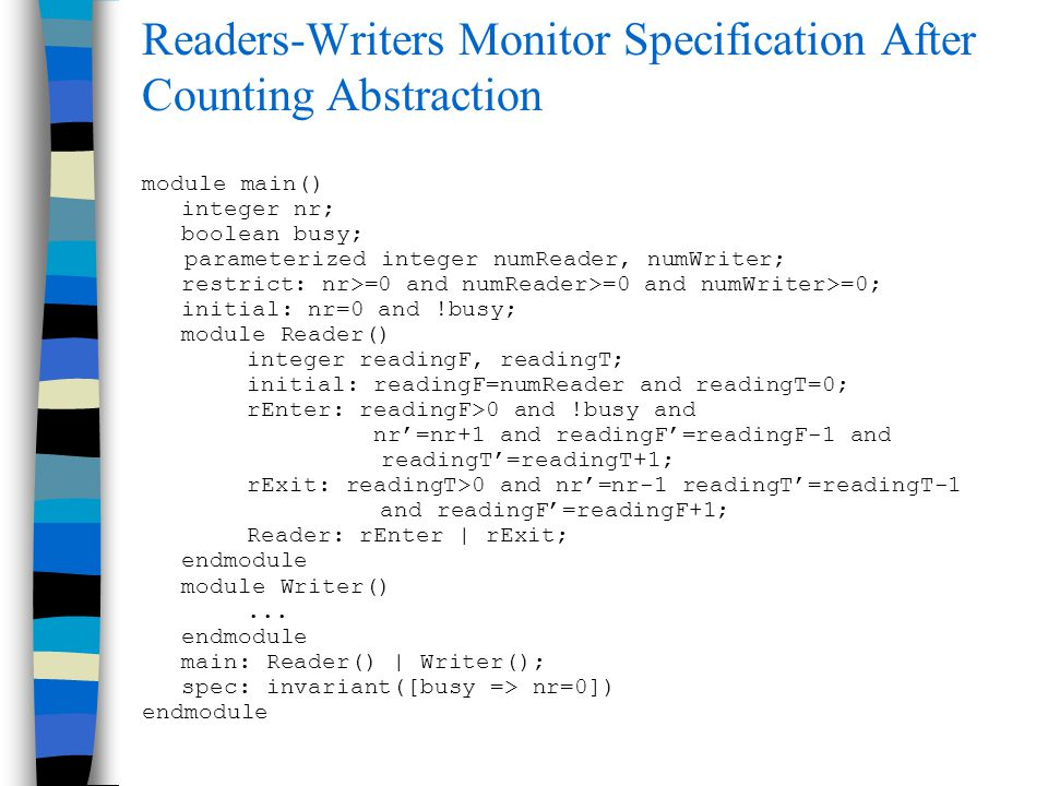 Readers-Writers Monitor Specification After Counting Abstraction module main() integer nr; boolean busy; parameterized integer numReader, numWriter; r