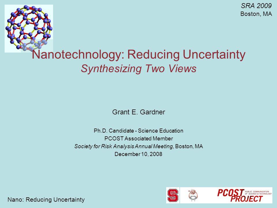 Nano: Reducing Uncertainty SRA 2009 Boston, MA Nanotechnology: Reducing Uncertainty Synthesizing Two Views Grant E.