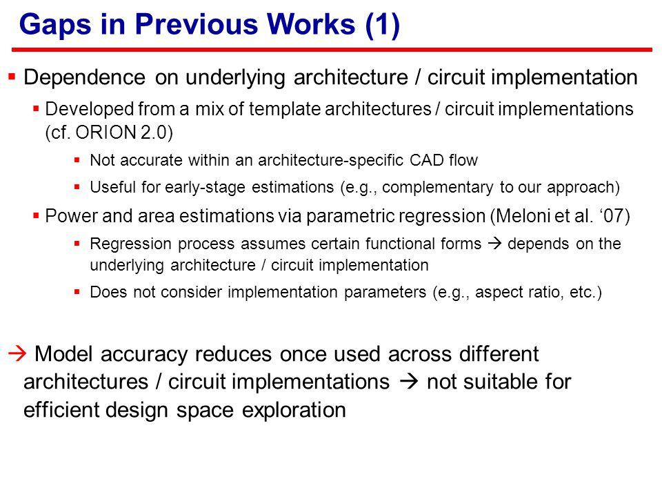Gaps in Previous Works (1)  Dependence on underlying architecture / circuit implementation  Developed from a mix of template architectures / circuit implementations (cf.