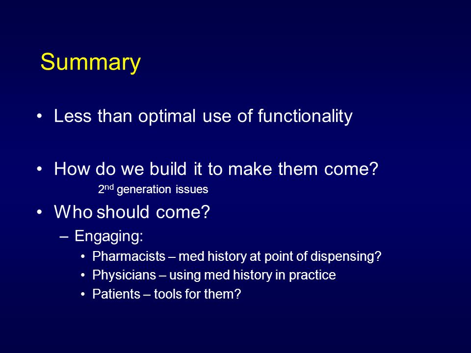Summary Less than optimal use of functionality How do we build it to make them come.