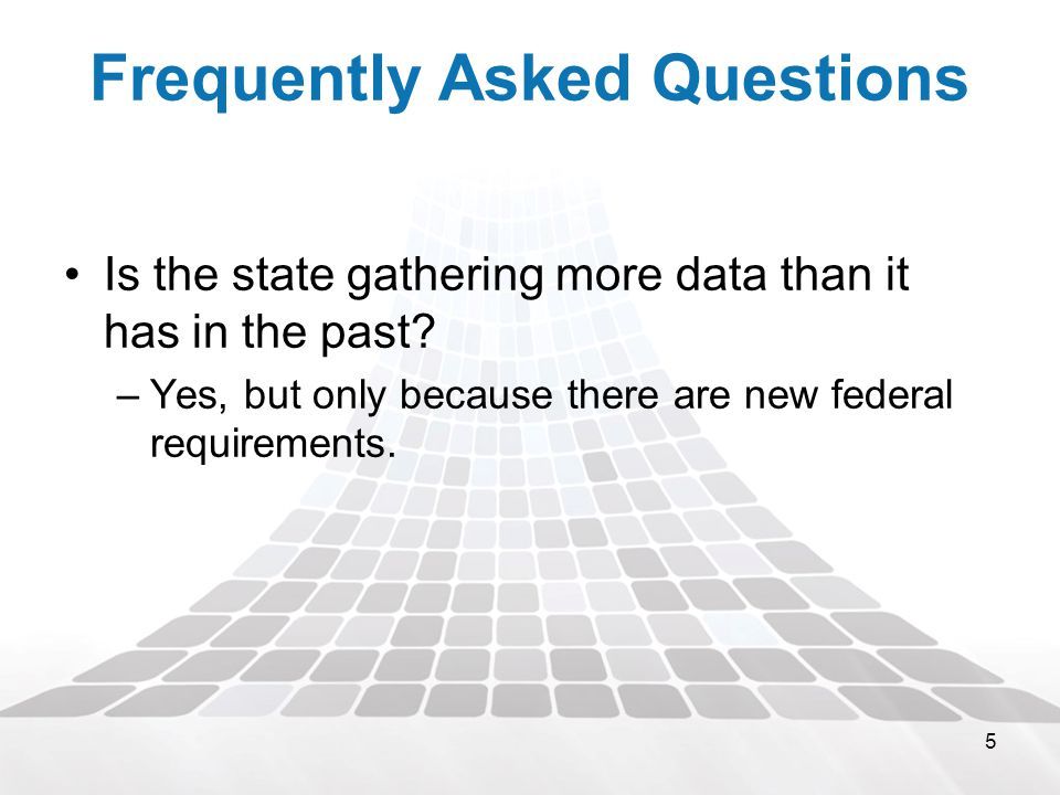 5 Frequently Asked Questions Is the state gathering more data than it has in the past.