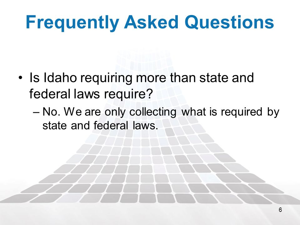 6 Frequently Asked Questions Is Idaho requiring more than state and federal laws require.