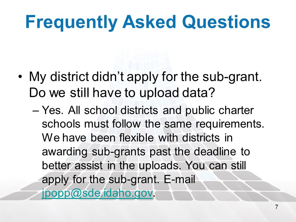 7 Frequently Asked Questions My district didn't apply for the sub-grant.
