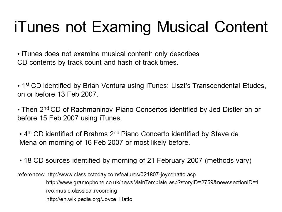 iTunes not Examing Musical Content iTunes does not examine musical content: only describes CD contents by track count and hash of track times. referen