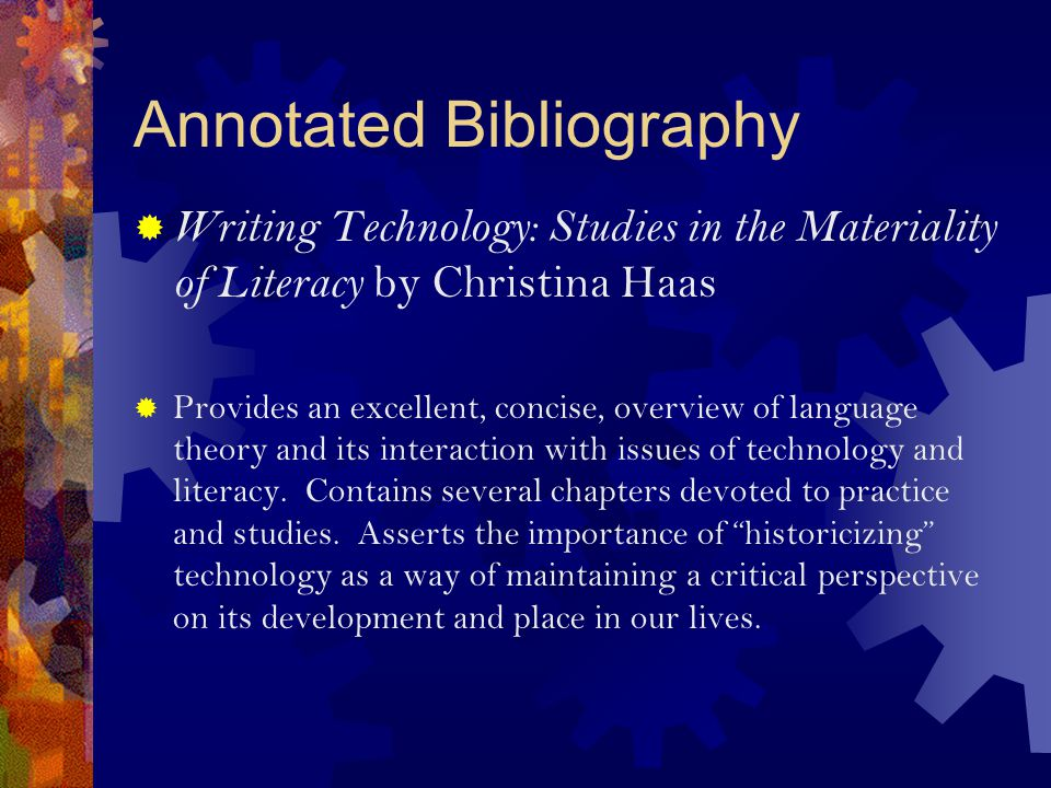 Annotated Bibliography  Writing Technology: Studies in the Materiality of Literacy by Christina Haas  Provides an excellent, concise, overview of language theory and its interaction with issues of technology and literacy.