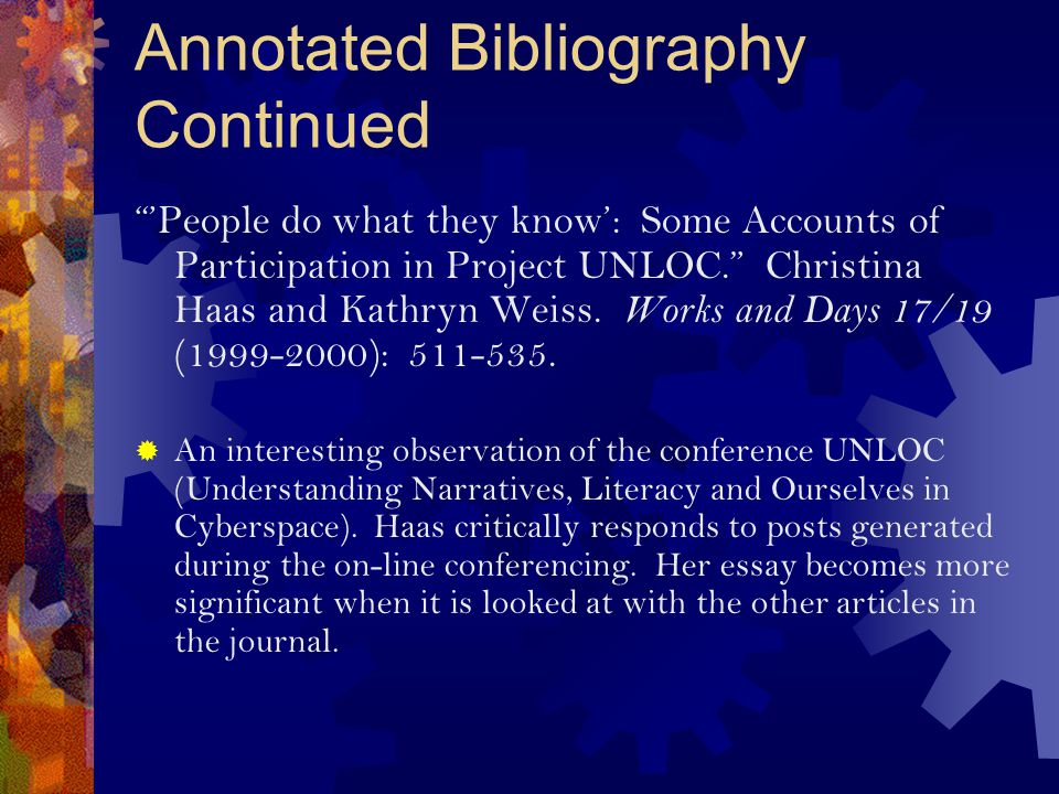 Annotated Bibliography Continued 'People do what they know': Some Accounts of Participation in Project UNLOC. Christina Haas and Kathryn Weiss.