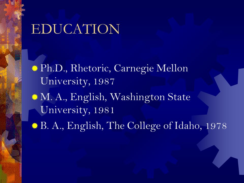 EDUCATION  Ph.D., Rhetoric, Carnegie Mellon University, 1987  M.