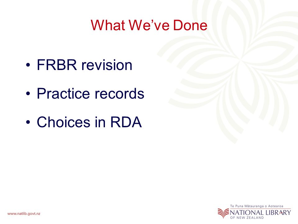 What We've Done FRBR revision Practice records Choices in RDA