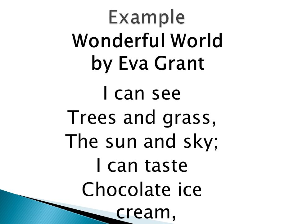 Wonderful World by Eva Grant I can see Trees and grass, The sun and sky; I can taste Chocolate ice cream,
