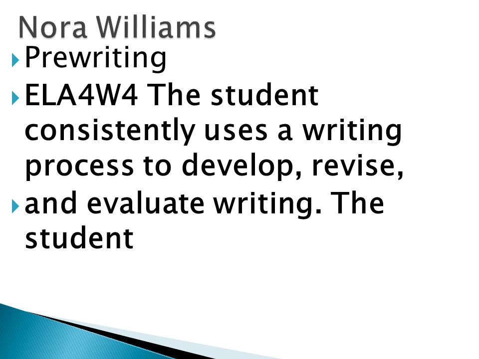  Prewriting  ELA4W4 The student consistently uses a writing process to develop, revise,  and evaluate writing.