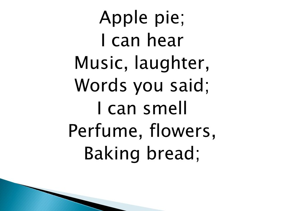 Apple pie; I can hear Music, laughter, Words you said; I can smell Perfume, flowers, Baking bread;