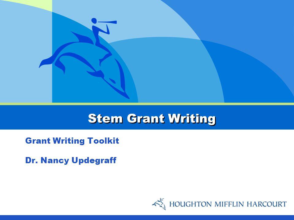 Stem Grant Writing Grant Writing Toolkit Dr. Nancy Updegraff